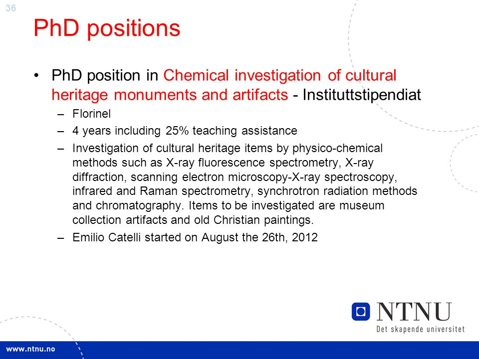 36 PhD positions PhD position in Chemical investigation of cultural heritage monuments and artifacts - Instituttstipendiat –Florinel –4 years includin