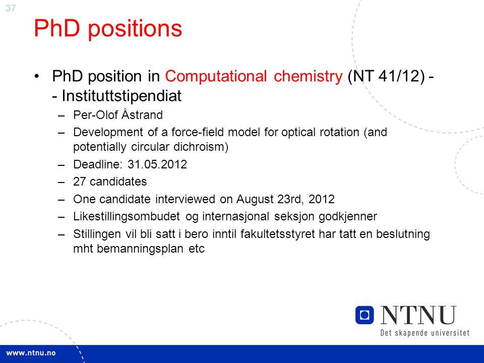 37 PhD positions PhD position in Computational chemistry (NT 41/12) - - Instituttstipendiat –Per-Olof Åstrand –Development of a force-field model for