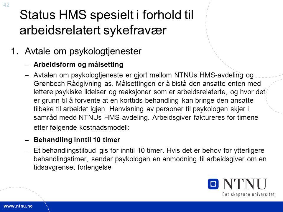 42 Status HMS spesielt i forhold til arbeidsrelatert sykefravær 1.Avtale om psykologtjenester –Arbeidsform og målsetting –Avtalen om psykologtjeneste