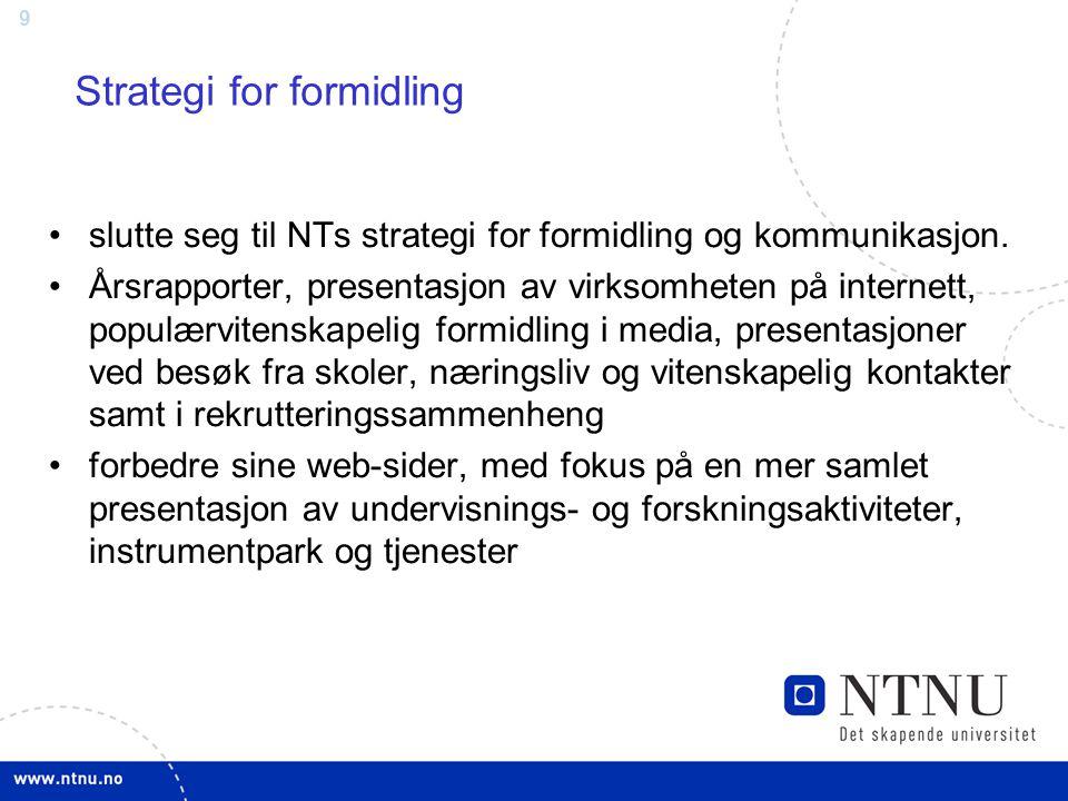 9 Strategi for formidling slutte seg til NTs strategi for formidling og kommunikasjon. Årsrapporter, presentasjon av virksomheten på internett, populæ