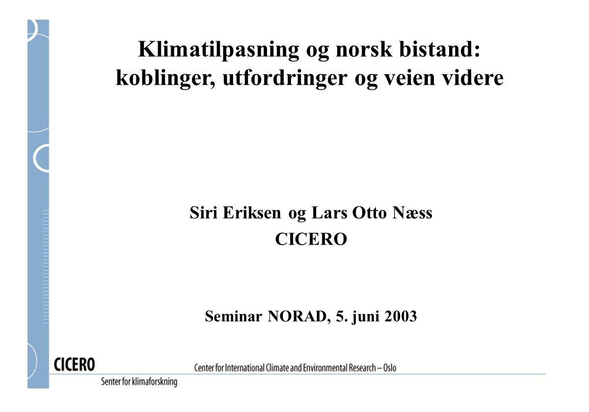 Klimatilpasning og norsk bistand: koblinger, utfordringer og veien videre Siri Eriksen og Lars Otto Næss CICERO Seminar NORAD, 5. juni 2003