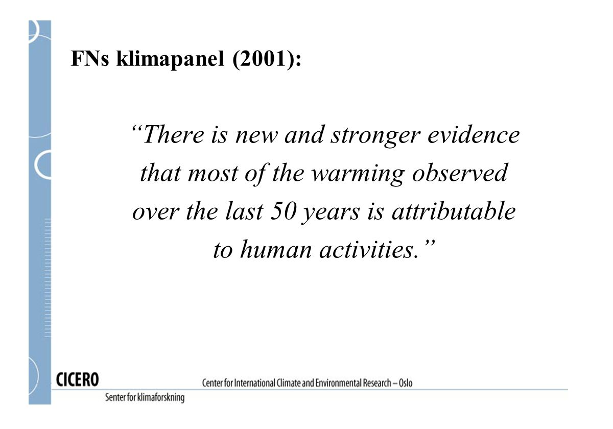 """There is new and stronger evidence that most of the warming observed over the last 50 years is attributable to human activities."" FNs klimapanel (200"