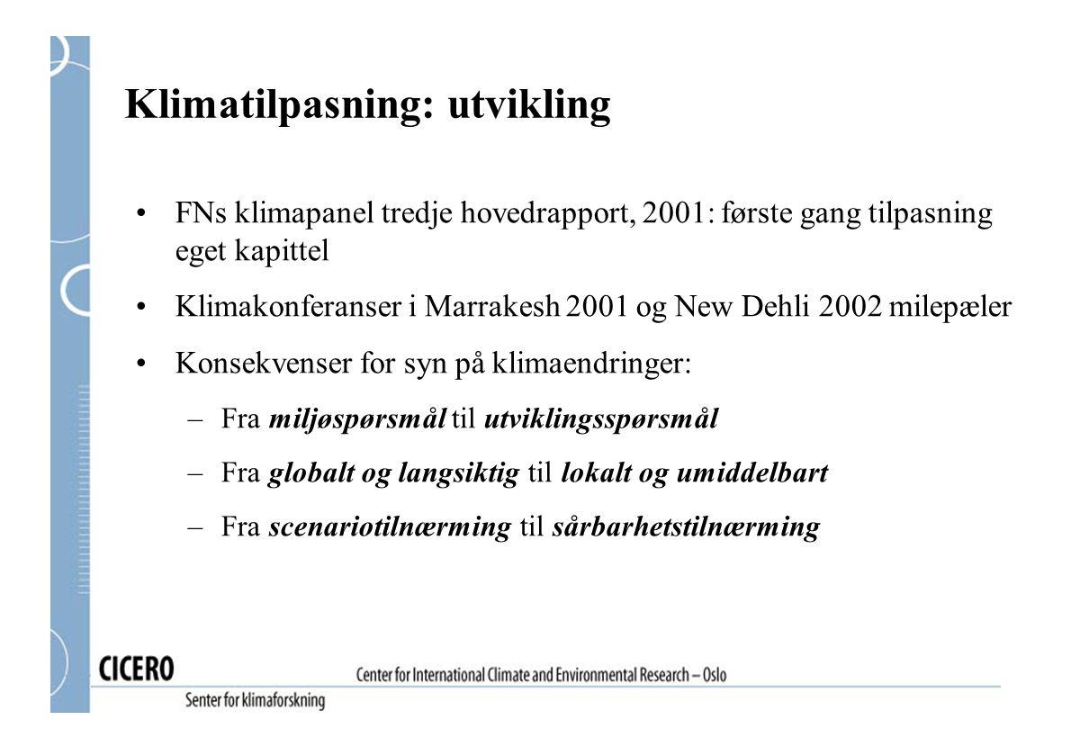 FNs klimapanel tredje hovedrapport, 2001: første gang tilpasning eget kapittel Klimakonferanser i Marrakesh 2001 og New Dehli 2002 milepæler Konsekven