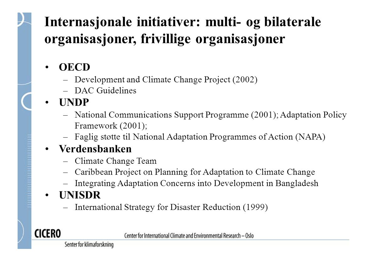 Internasjonale initiativer: multi- og bilaterale organisasjoner, frivillige organisasjoner OECD –Development and Climate Change Project (2002) –DAC Gu