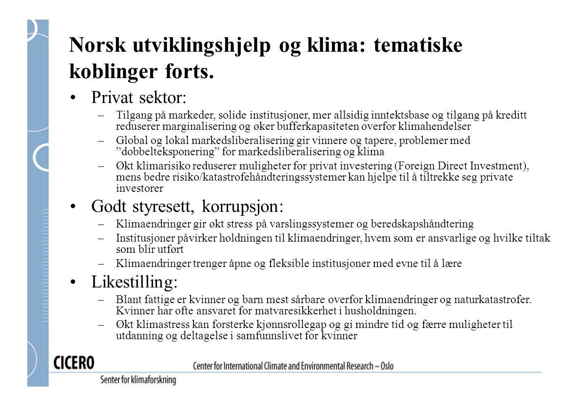 Norsk utviklingshjelp og klima: tematiske koblinger forts. Privat sektor: –Tilgang på markeder, solide institusjoner, mer allsidig inntektsbase og til