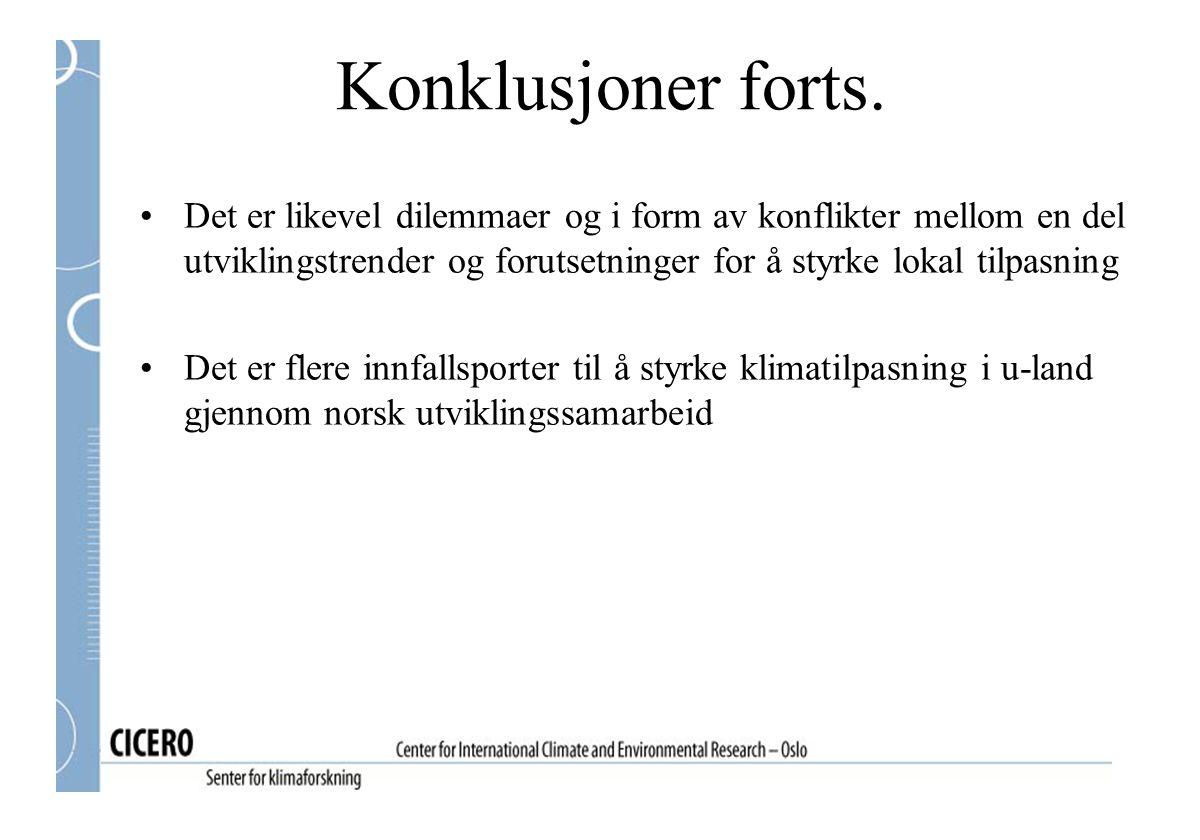 Det er likevel dilemmaer og i form av konflikter mellom en del utviklingstrender og forutsetninger for å styrke lokal tilpasning Det er flere innfallsporter til å styrke klimatilpasning i u-land gjennom norsk utviklingssamarbeid Konklusjoner forts.