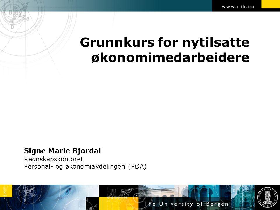 Signe Marie Bjordal Regnskapskontoret Personal- og økonomiavdelingen (PØA) Grunnkurs for nytilsatte økonomimedarbeidere