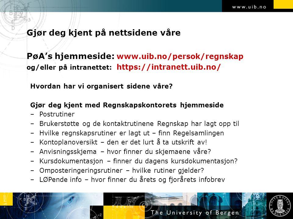 Gjør deg kjent på nettsidene våre PøA's hjemmeside: www.uib.no/persok/regnskap og/eller på intranettet: https://intranett.uib.no/ Hvordan har vi organisert sidene våre.