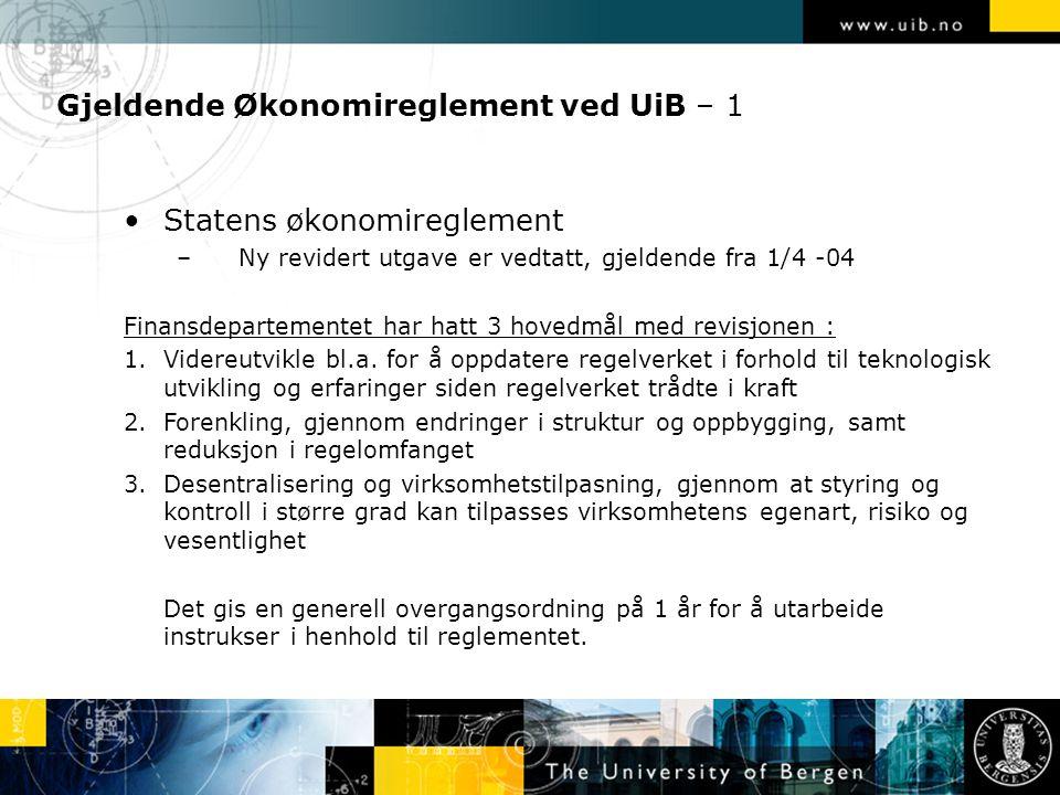 Gjeldende Økonomireglement ved UiB – 1 Statens økonomireglement –Ny revidert utgave er vedtatt, gjeldende fra 1/4 -04 Finansdepartementet har hatt 3 hovedmål med revisjonen : 1.Videreutvikle bl.a.