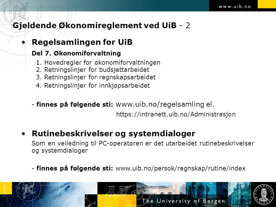Gjeldende Økonomireglement ved UiB - 2 Regelsamlingen for UiB Del 7. Økonomiforvaltning 1. Hovedregler for økonomiforvaltningen 2. Retningslinjer for