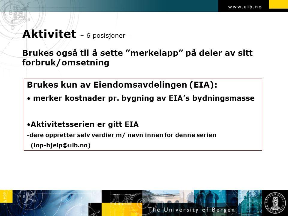 Aktivitet – 6 posisjoner Brukes også til å sette merkelapp på deler av sitt forbruk/omsetning 30 Brukes kun av Eiendomsavdelingen (EIA): merker kostnader pr.