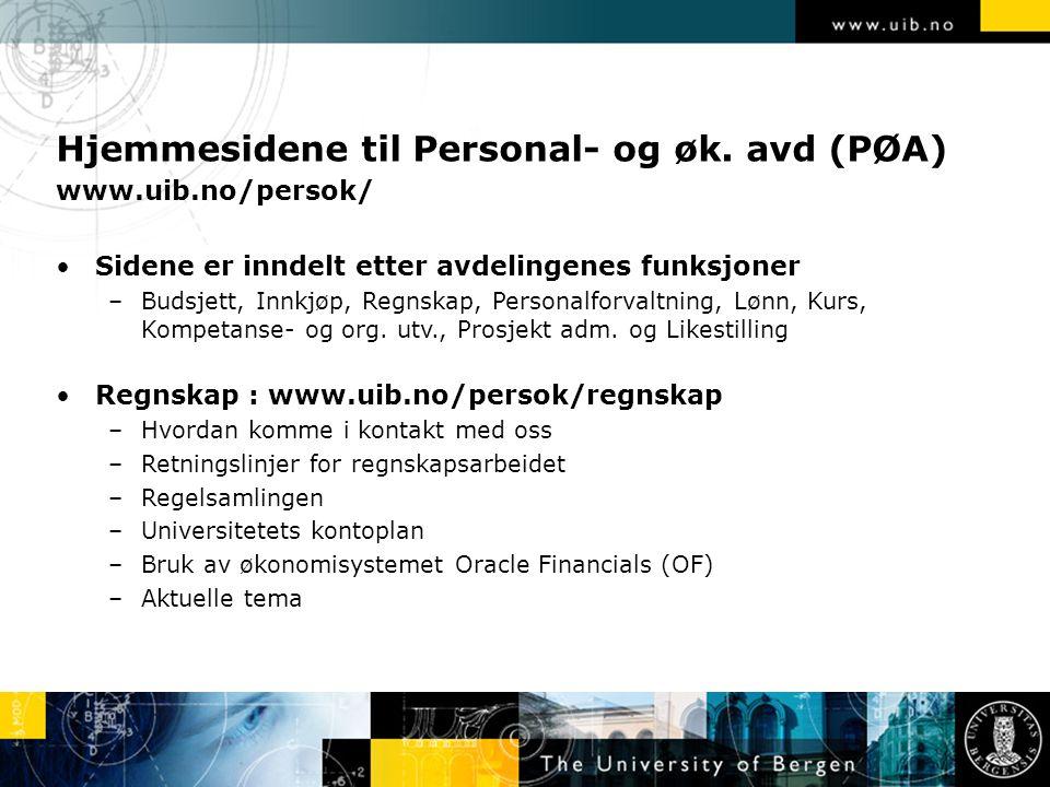 Hjemmesidene til Personal- og øk. avd (PØA) www.uib.no/persok/ Sidene er inndelt etter avdelingenes funksjoner –Budsjett, Innkjøp, Regnskap, Personalf