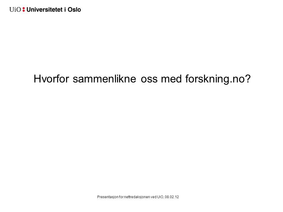 Hvorfor sammenlikne oss med forskning.no? Presentasjon for nettredaksjonen ved UiO, 08.02.12