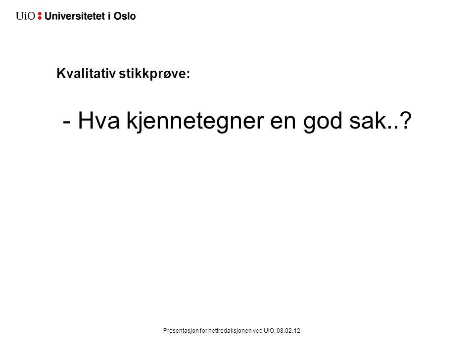 Kvalitativ stikkprøve: - Hva kjennetegner en god sak..? Presentasjon for nettredaksjonen ved UiO, 08.02.12