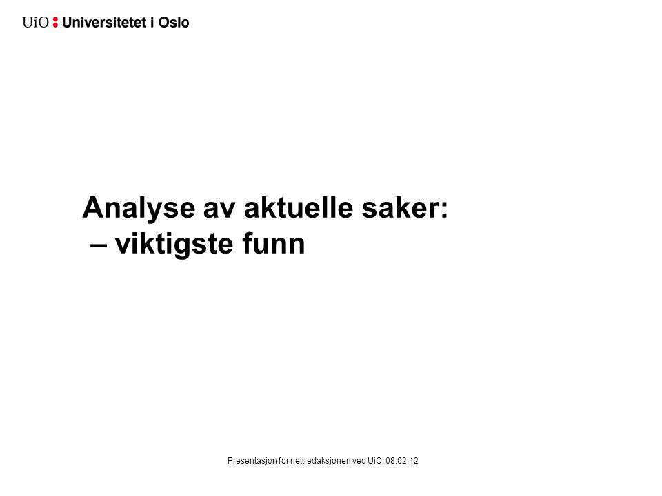 Analyse av aktuelle saker: – viktigste funn Presentasjon for nettredaksjonen ved UiO, 08.02.12
