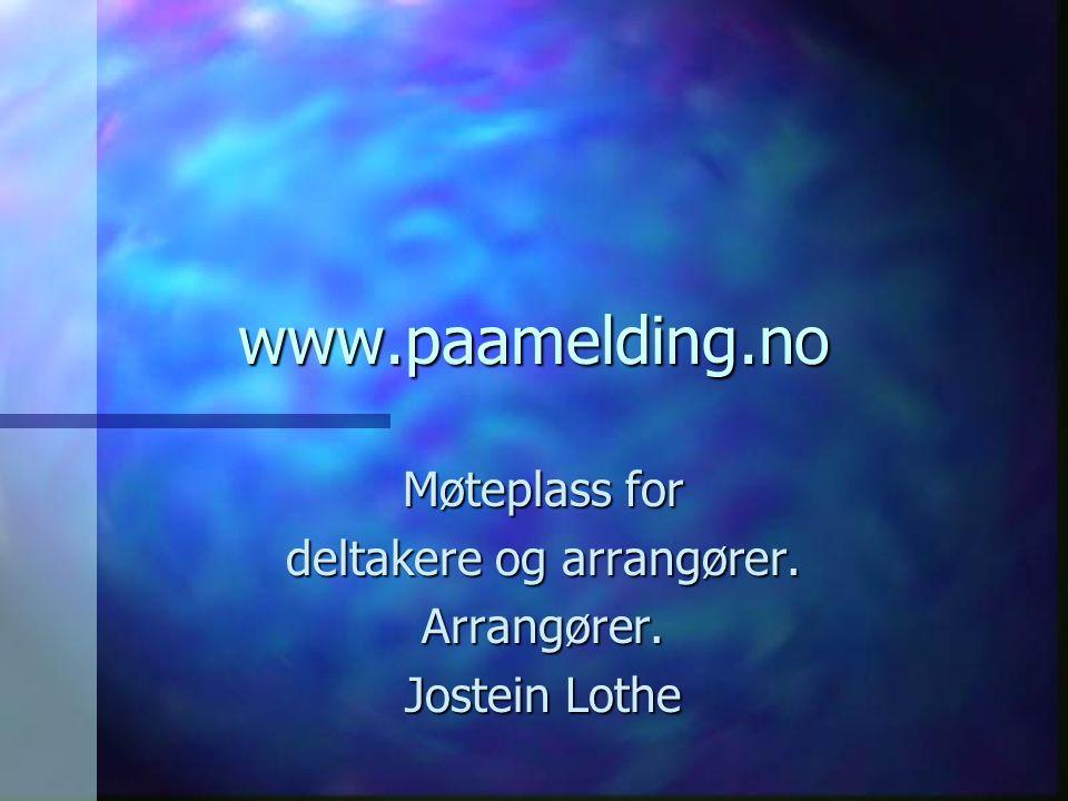 www.paamelding.no Møteplass for deltakere og arrangører. Arrangører. Jostein Lothe