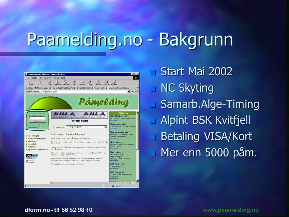 www.paamelding.no dform.no - tlf 56 52 98 10 Paamelding.no - Bakgrunn n Start Mai 2002 n NC Skyting n Samarb.Alge-Timing n Alpint BSK Kvitfjell n Betaling VISA/Kort n Mer enn 5000 påm.
