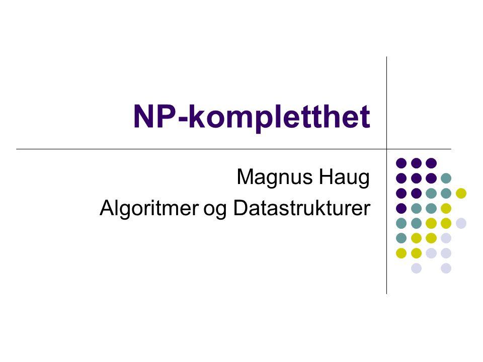 NP-kompletthet Magnus Haug Algoritmer og Datastrukturer