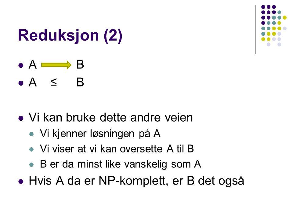 Reduksjon (2) AB A ≤B Vi kan bruke dette andre veien Vi kjenner løsningen på A Vi viser at vi kan oversette A til B B er da minst like vanskelig som A