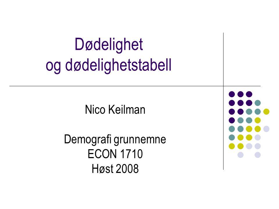 Dødelighet og dødelighetstabell Nico Keilman Demografi grunnemne ECON 1710 Høst 2008