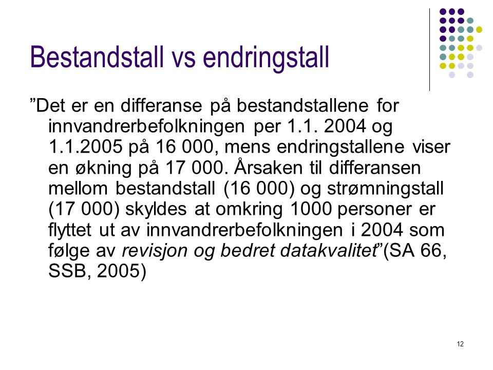 """12 Bestandstall vs endringstall """"Det er en differanse på bestandstallene for innvandrerbefolkningen per 1.1. 2004 og 1.1.2005 på 16 000, mens endrings"""