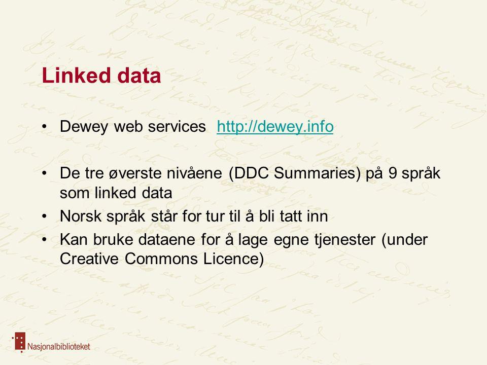 Linked data Dewey web services http://dewey.infohttp://dewey.info De tre øverste nivåene (DDC Summaries) på 9 språk som linked data Norsk språk står f