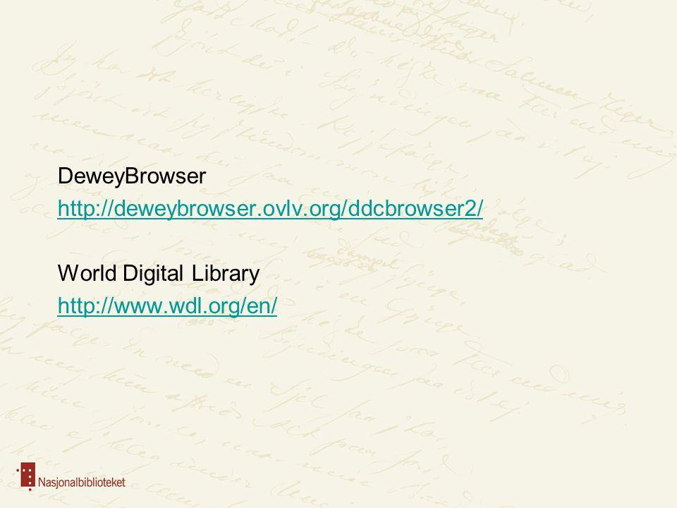 DeweyBrowser http://deweybrowser.ovlv.org/ddcbrowser2/ World Digital Library http://www.wdl.org/en/