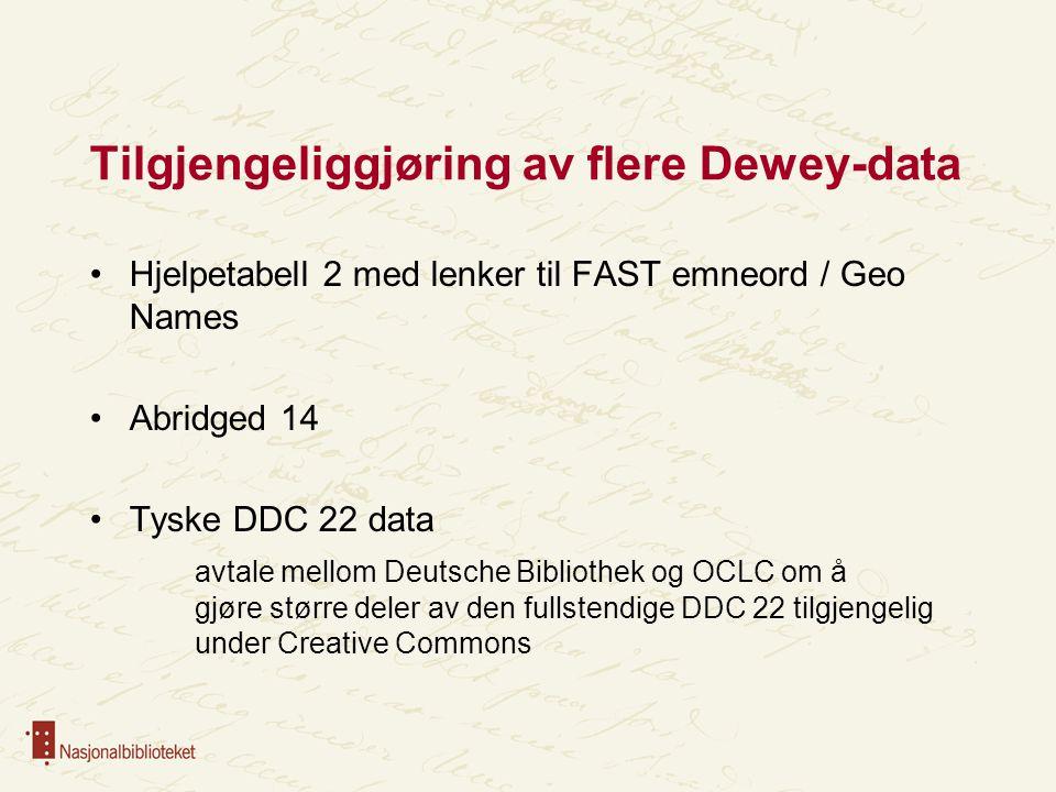 Tilgjengeliggjøring av flere Dewey-data Hjelpetabell 2 med lenker til FAST emneord / Geo Names Abridged 14 Tyske DDC 22 data avtale mellom Deutsche Bi