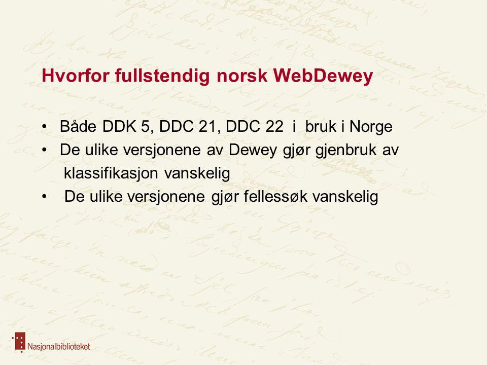 Hvorfor fullstendig norsk WebDewey Både DDK 5, DDC 21, DDC 22 i bruk i Norge De ulike versjonene av Dewey gjør gjenbruk av klassifikasjon vanskelig De