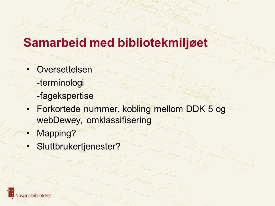 Samarbeid med bibliotekmiljøet Oversettelsen -terminologi -fagekspertise Forkortede nummer, kobling mellom DDK 5 og webDewey, omklassifisering Mapping
