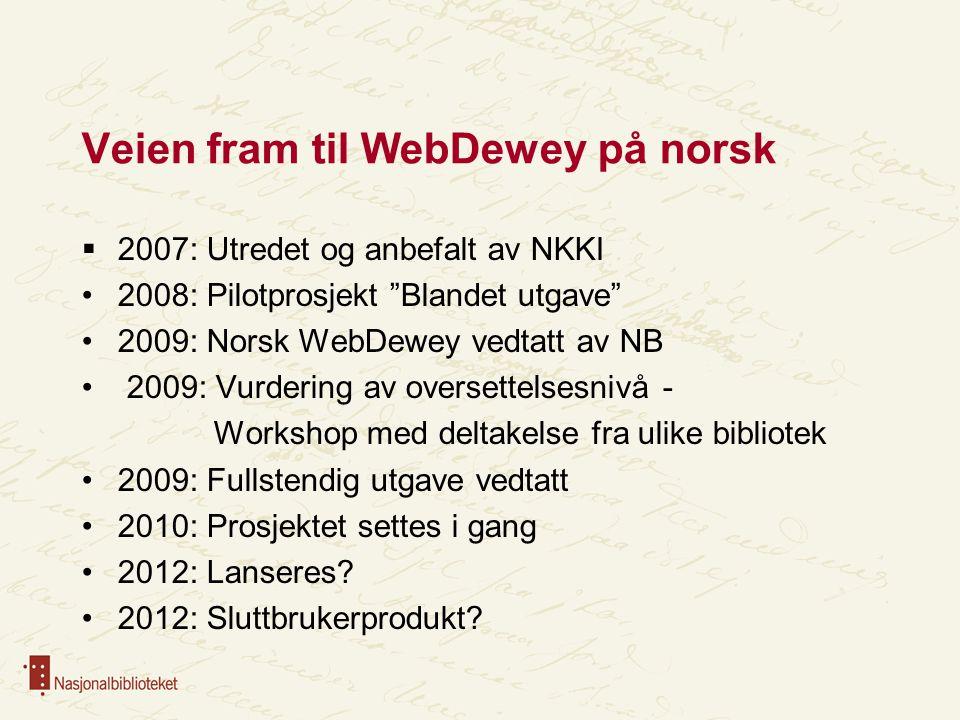 """Veien fram til WebDewey på norsk  2007: Utredet og anbefalt av NKKI 2008: Pilotprosjekt """"Blandet utgave"""" 2009: Norsk WebDewey vedtatt av NB 2009: Vur"""