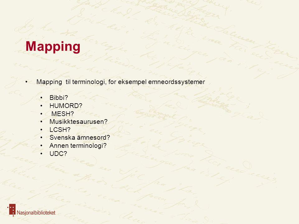 Mapping Mapping til terminologi, for eksempel emneordssystemer Bibbi? HUMORD? MESH? Musikktesaurusen? LCSH? Svenska ämnesord? Annen terminologi? UDC?