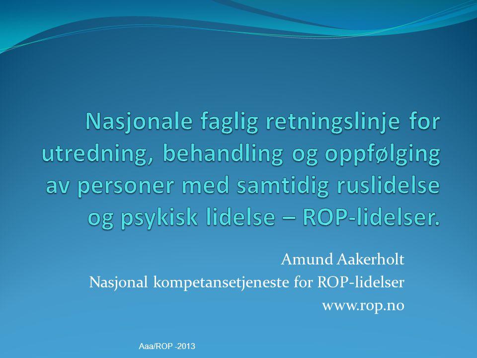 Amund Aakerholt Nasjonal kompetansetjeneste for ROP-lidelser www.rop.no Aaa/ROP -2013