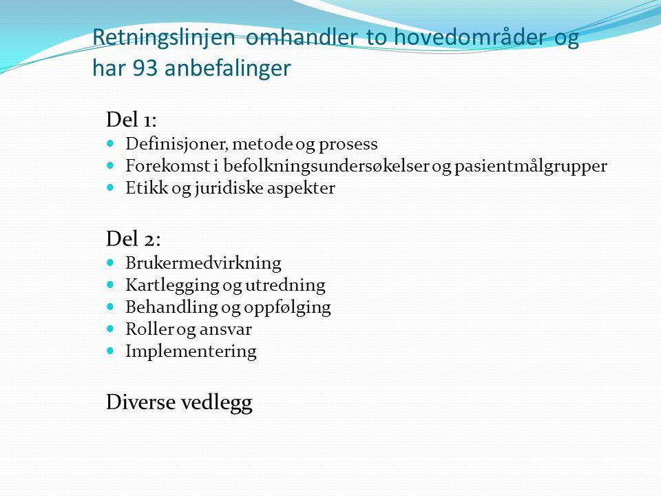 Retningslinjen omhandler to hovedområder og har 93 anbefalinger Del 1: Definisjoner, metode og prosess Forekomst i befolkningsundersøkelser og pasientmålgrupper Etikk og juridiske aspekter Del 2: Brukermedvirkning Kartlegging og utredning Behandling og oppfølging Roller og ansvar Implementering Diverse vedlegg