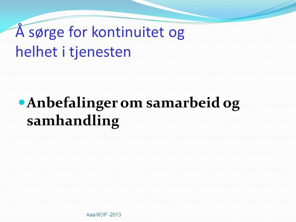 Å sørge for kontinuitet og helhet i tjenesten Anbefalinger om samarbeid og samhandling Aaa/ROP -2013