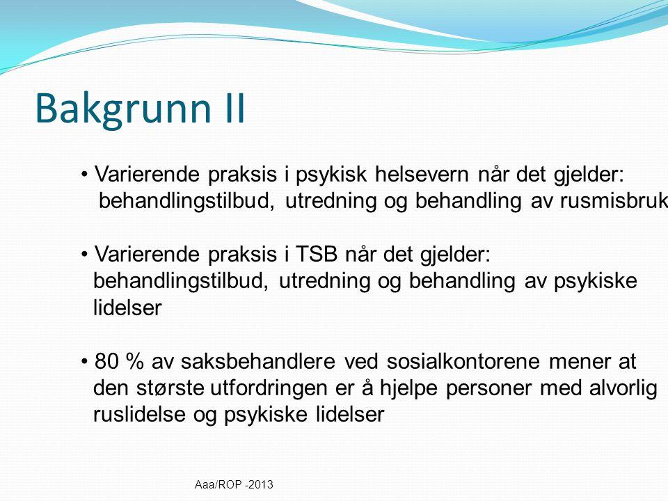 Samarbeid horisontalt og vertikalt er ikke godt nok Behov for et bedre tjenestetilbud Behov for harmonisering av tjenestetilbudet Bakgrunn III Aaa/ROP -2013