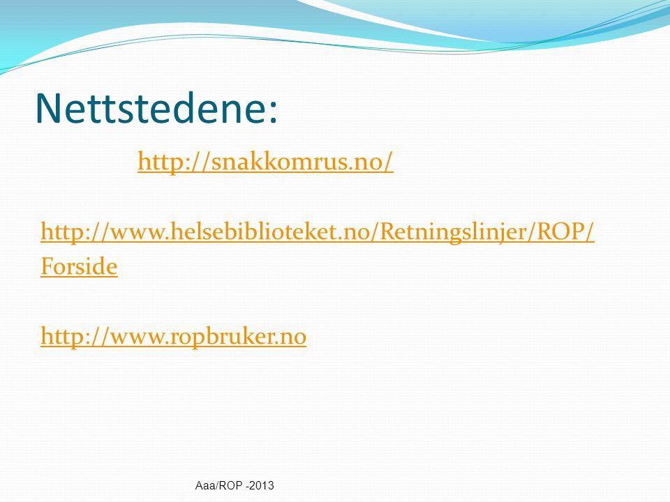 Nettstedene: http://snakkomrus.no/ http://snakkomrus.no/ http://www.helsebiblioteket.no/Retningslinjer/ROP/ Forside http://www.ropbruker.no Aaa/ROP -2013