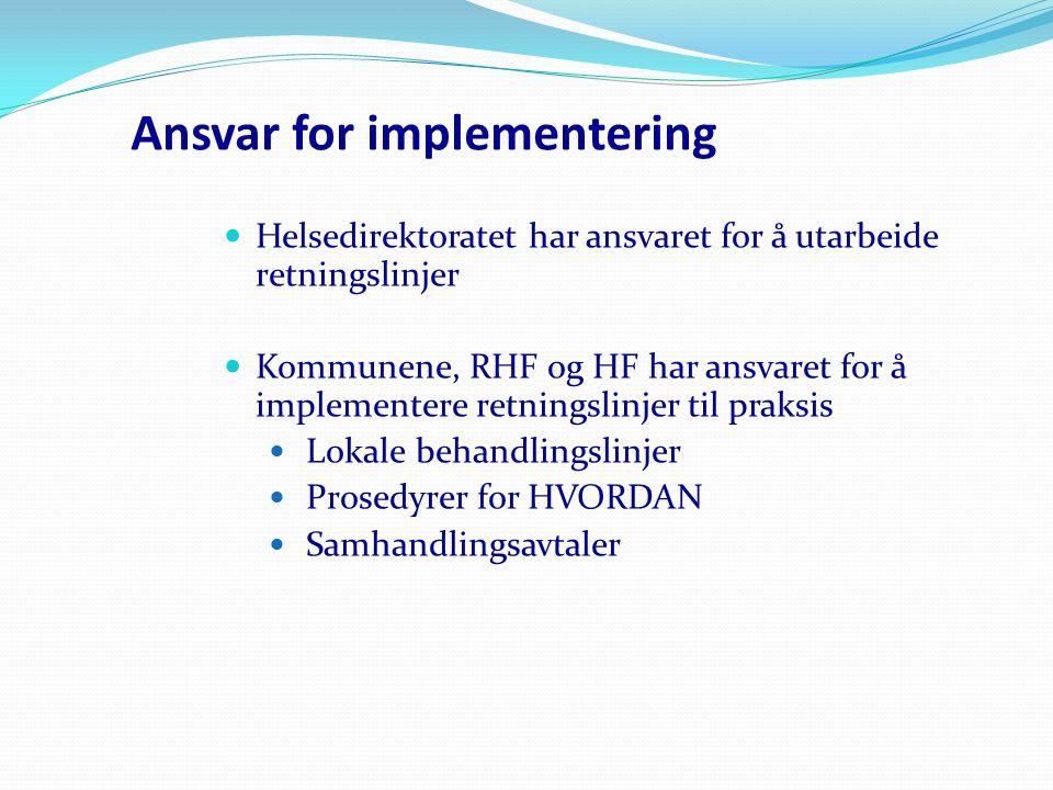 Aaa/ROP -2013 Ansvar for implementering Helsedirektoratet har ansvaret for å utarbeide retningslinjer Kommunene, RHF og HF har ansvaret for å implementere retningslinjer til praksis Lokale behandlingslinjer Prosedyrer for HVORDAN Samhandlingsavtaler