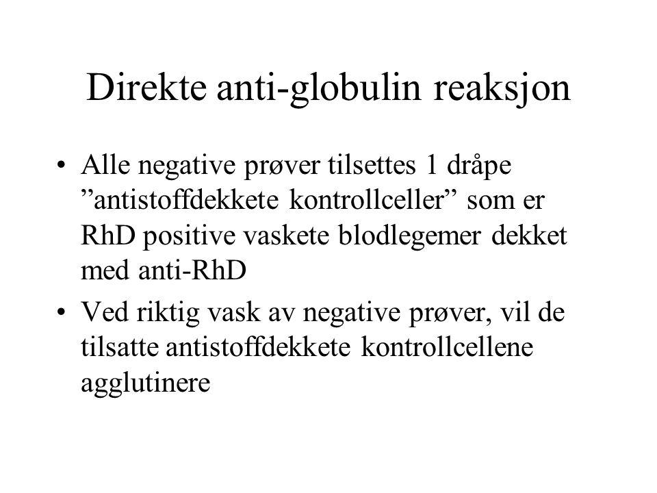 """Alle negative prøver tilsettes 1 dråpe """"antistoffdekkete kontrollceller"""" som er RhD positive vaskete blodlegemer dekket med anti-RhD Ved riktig vask a"""
