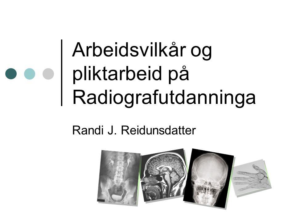 Arbeidsvilkår og pliktarbeid på Radiografutdanninga Randi J. Reidunsdatter