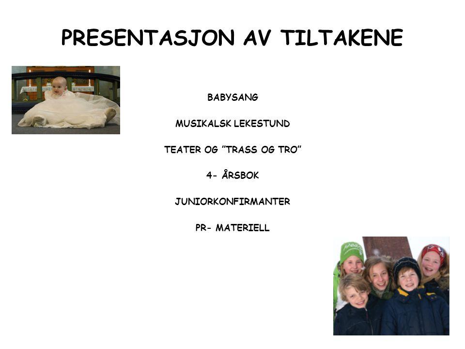 PRESENTASJON AV TILTAKENE BABYSANG MUSIKALSK LEKESTUND TEATER OG TRASS OG TRO 4- ÅRSBOK JUNIORKONFIRMANTER PR- MATERIELL
