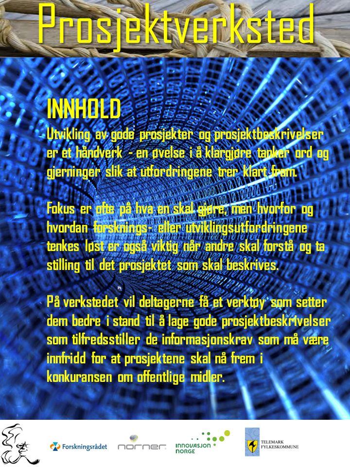 Prosjektverksted INNHOLD Utvikling av gode prosjekter og prosjektbeskrivelser er et håndverk - en øvelse i å klargjøre tanker ord og gjerninger slik at utfordringene trer klart fram.