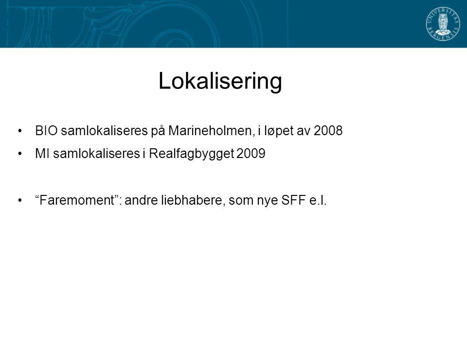 "Lokalisering BIO samlokaliseres på Marineholmen, i løpet av 2008 MI samlokaliseres i Realfagbygget 2009 ""Faremoment"": andre liebhabere, som nye SFF e."