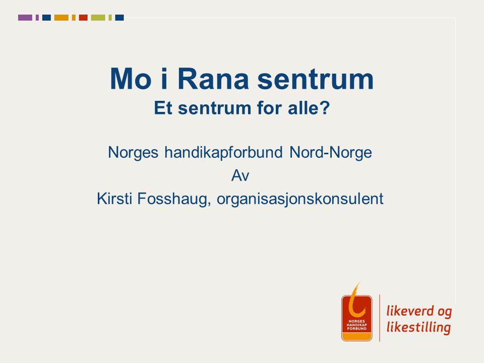 Mo i Rana sentrum Et sentrum for alle? Norges handikapforbund Nord-Norge Av Kirsti Fosshaug, organisasjonskonsulent