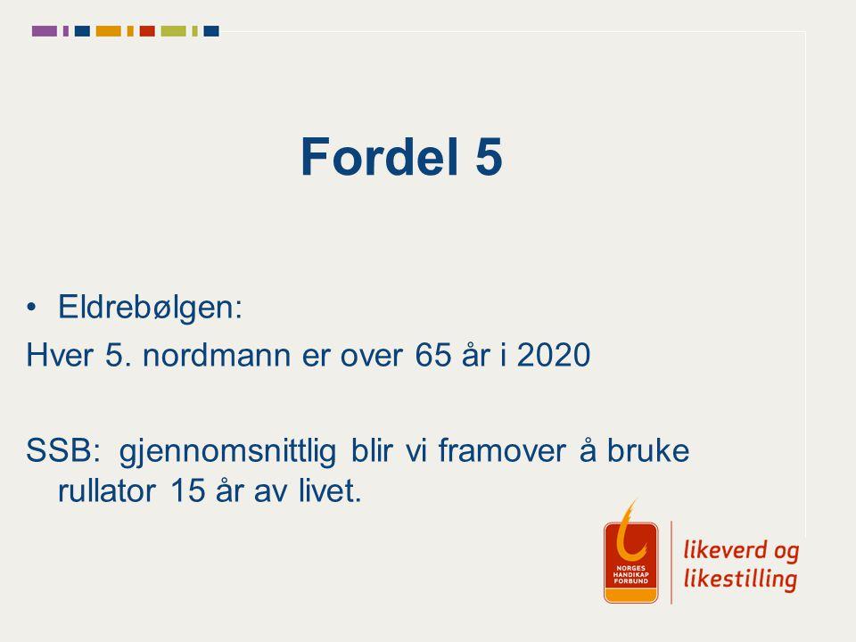 Fordel 5 Eldrebølgen: Hver 5. nordmann er over 65 år i 2020 SSB: gjennomsnittlig blir vi framover å bruke rullator 15 år av livet.