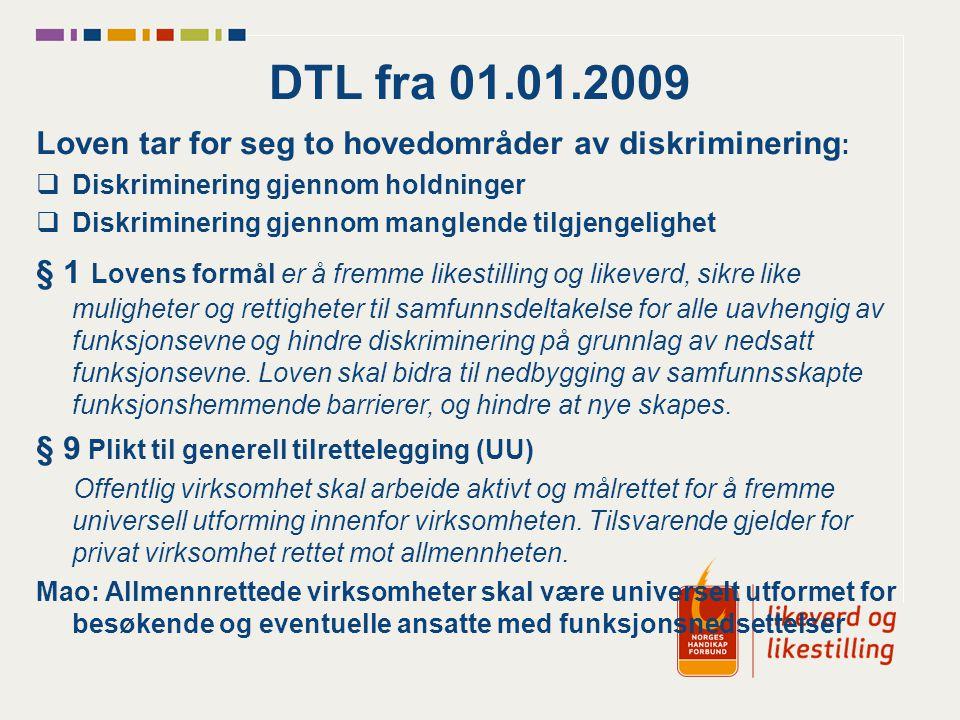DTL fra 01.01.2009 Loven tar for seg to hovedområder av diskriminering :  Diskriminering gjennom holdninger  Diskriminering gjennom manglende tilgje
