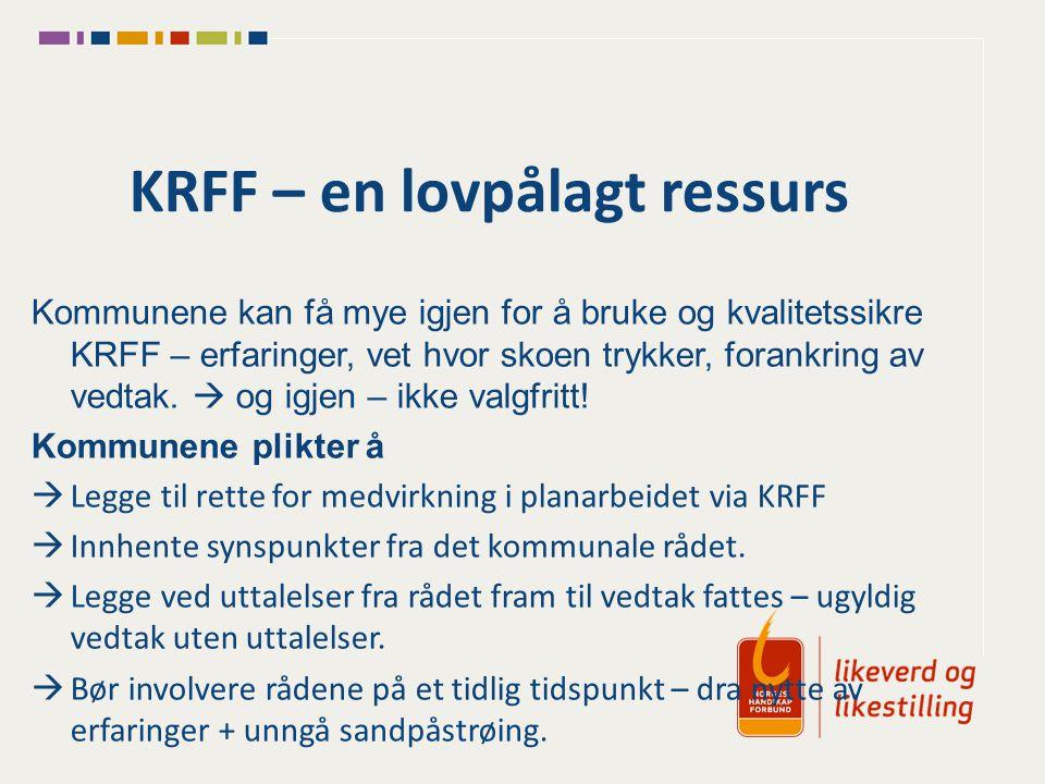 KRFF – en lovpålagt ressurs Kommunene kan få mye igjen for å bruke og kvalitetssikre KRFF – erfaringer, vet hvor skoen trykker, forankring av vedtak.