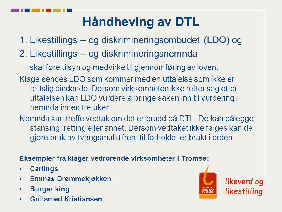 Håndheving av DTL 1. Likestillings – og diskrimineringsombudet (LDO) og 2. Likestillings – og diskrimineringsnemnda skal føre tilsyn og medvirke til g