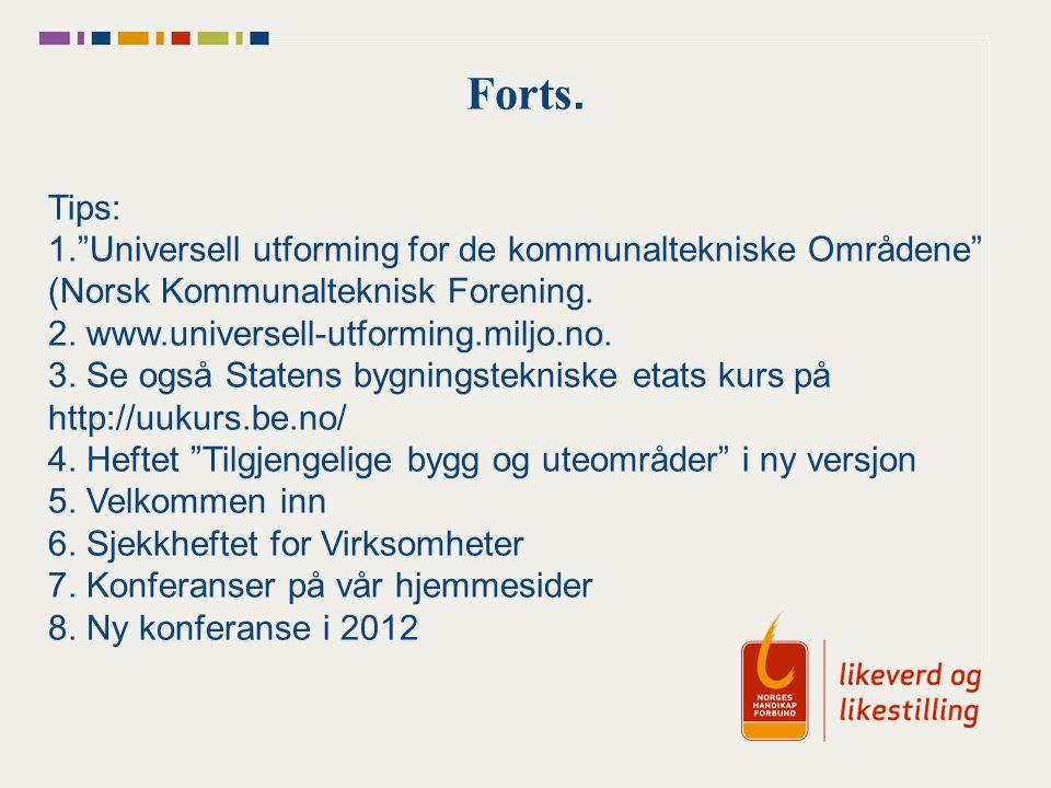 """Forts. Tips: 1.""""Universell utforming for de kommunaltekniske Områdene"""" (Norsk Kommunalteknisk Forening. 2. www.universell-utforming.miljo.no. 3. Se og"""