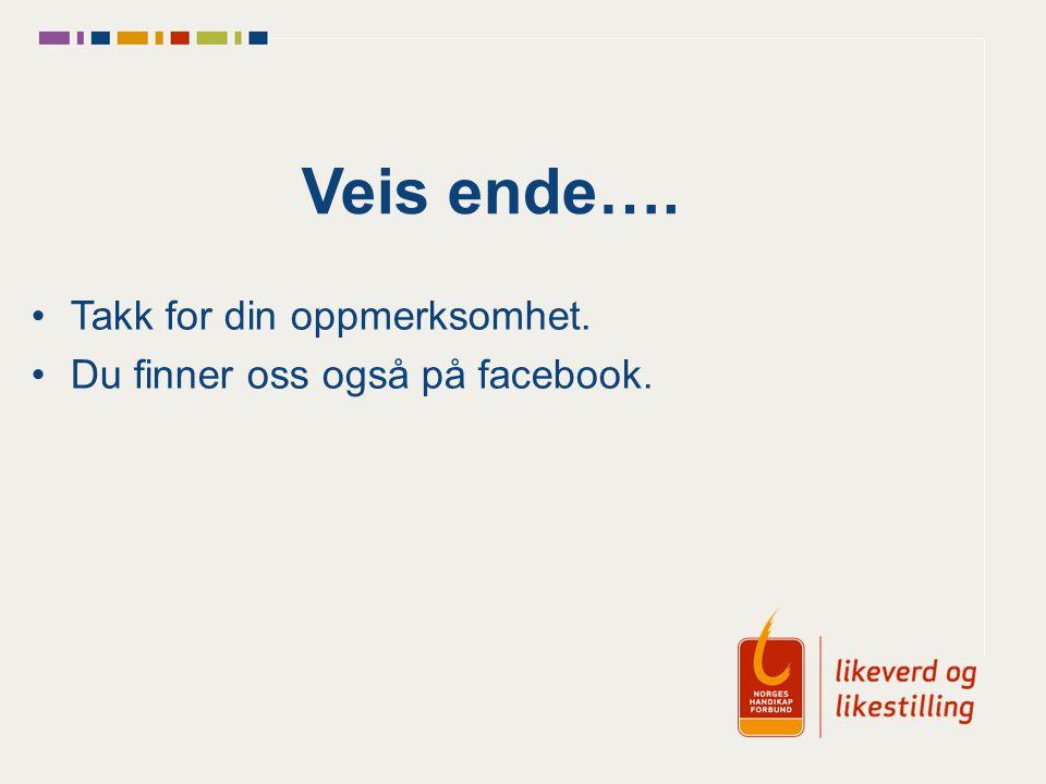 Veis ende…. Takk for din oppmerksomhet. Du finner oss også på facebook.
